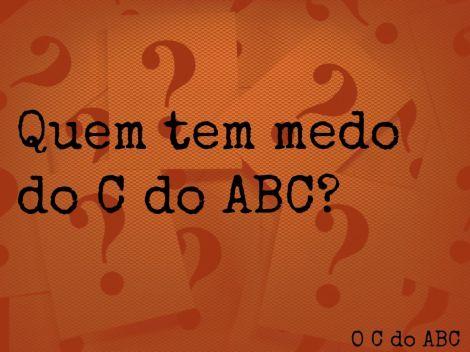 QUEM TEM MEDO DO C DO ABC?